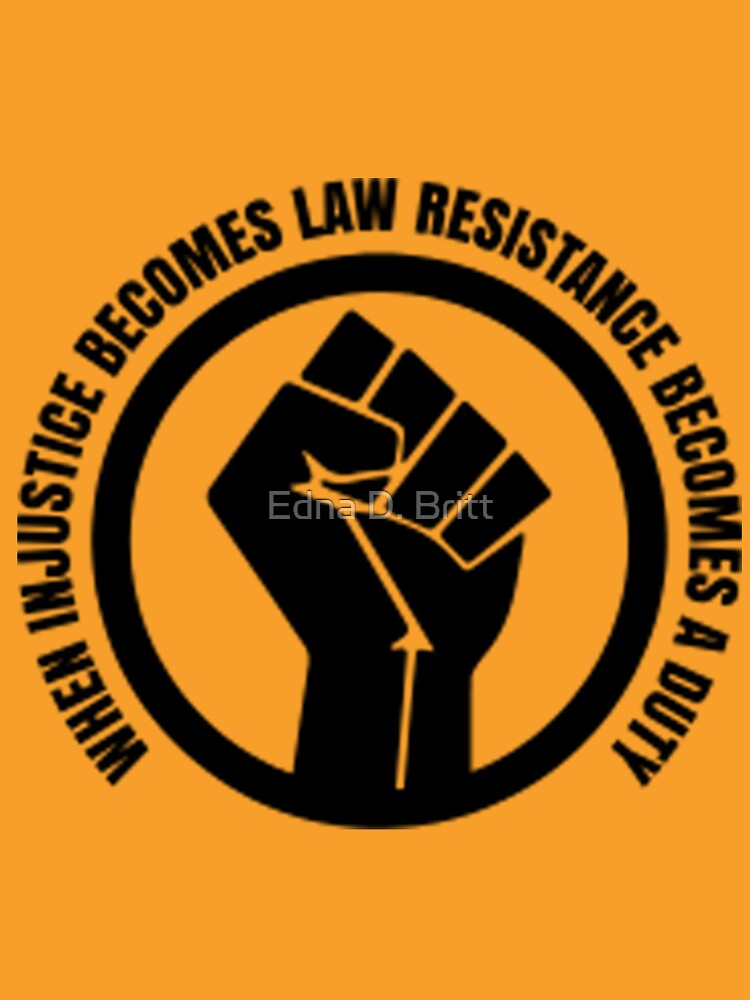 When Injustice Become Law Resistance Becomes Duty by Maokaitreehihi