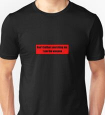 Don't Bother Searching Me. I Am The Weapon T-Shirt