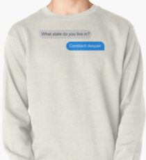 Official What state do you live in? Constant Despair Tee Pullover