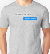 Official What state do you live in? Constant Despair Tee Unisex T-Shirt