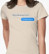 Official What state do you live in? Constant Despair Tee Womens Fitted T-Shirt