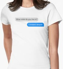 Official What state do you live in? Constant Despair Tee Women's Fitted T-Shirt