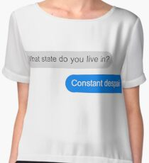 Official What state do you live in? Constant Despair Tee Chiffon Top