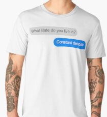 Official What state do you live in? Constant Despair Tee Men's Premium T-Shirt