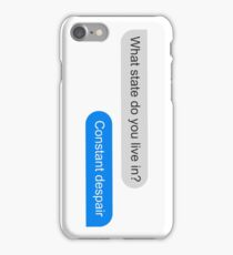 Official What state do you live in? Constant Despair Tee iPhone Case/Skin