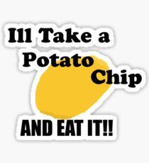 Ill take a potato chip... AND EAT IT!!!! Sticker