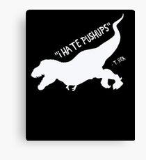 I Hate Pushups  T. Rex Funny Shirt Canvas Print