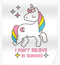 I Don't Believe In Humans - Unicorn Funny T Shirt Poster