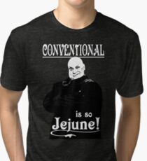 Uncle Fester- Conventional is so Jejune! Tri-blend T-Shirt