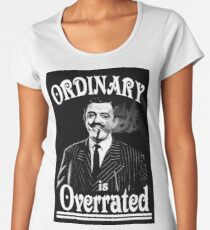Gomez Addams- Ordinary is Overrated Women's Premium T-Shirt