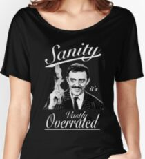 Gomez Addams- Sanity, it's Vastly Overrated Women's Relaxed Fit T-Shirt