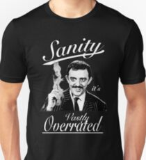 Gomez Addams- Sanity, it's Vastly Overrated Unisex T-Shirt