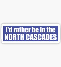 I'd Rather Be In The North Cascades Sticker