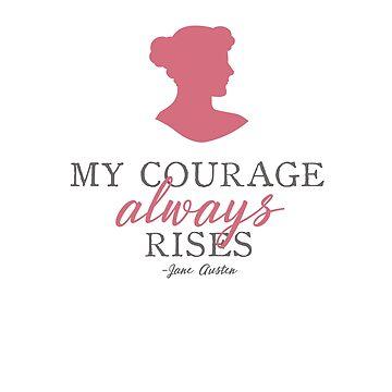 My Courage Always Rises Pride and Prejudice Jane Austen Quote Design by TexasLove