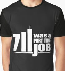 7/11 was a part time job Graphic T-Shirt