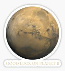Good Luck on Planet B Sticker