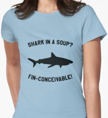 Shark In A Soup? FIN-CONCEIVABLE! Womens Fitted T-Shirt