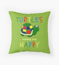 TURTLES MAKE ME HAPPY!  HAPPY, CUTE,BRIGHT, CHEERFUL Throw Pillow