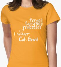 Forget fairytale princesses, I want Cat Grant Womens Fitted T-Shirt