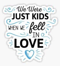 We Were Just Kids When We Fell in Love Sticker