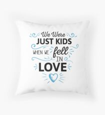 We Were Just Kids When We Fell in Love Throw Pillow