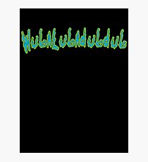 Wubalubadubdub - Rick and Morty Photographic Print