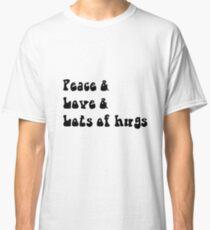 Peace & Love & Lots Of Hugs Classic T-Shirt