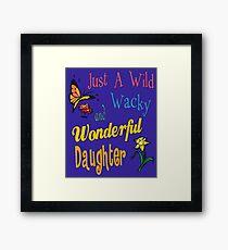 Wild Wacky Wonderful Daughter Gifts Framed Print
