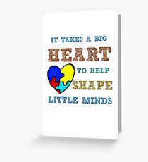 It takes a big heart to help shape little minds. Greeting Card