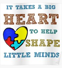 It takes a big heart to help shape little minds. Poster