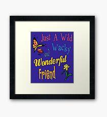 Wild Wacky Wonderful Friend Gifts Framed Print