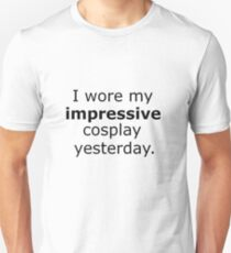 I wore my impressive cosplay yesterday. Unisex T-Shirt