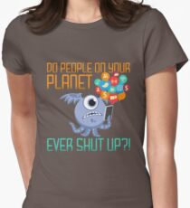 Do People on Your Planet Ever Shut Up Alien Invasion Womens Fitted T-Shirt