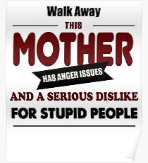 angry Mother, Mommy, mom kids, family anger and serious stupid mothering, maternity design Poster
