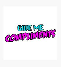 Give Me Compliments Photographic Print