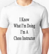 I Know What I'm Doing I'm A Chess Instructor  Unisex T-Shirt