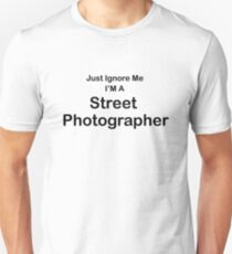 Just Ignore me I'm a street photographer T-Shirt