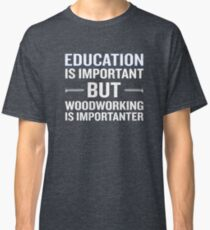 Woodworking Is Importanter Funny Carpenter Classic T-Shirt