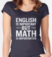 English Is Important But Math Is Importanter Funny Women's Fitted Scoop T-Shirt