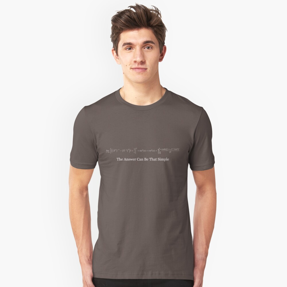 The Answer Can Be That Simple (White Text) Unisex T-Shirt Front
