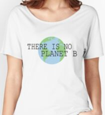 there is no planet b!! Women's Relaxed Fit T-Shirt