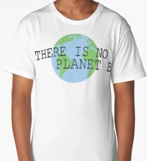 there is no planet b!! Long T-Shirt