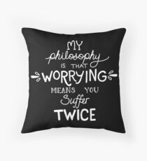 My Philosophy is that Worrying means you Suffer Twice Typography (White Version) Throw Pillow