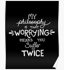 My Philosophy is that Worrying means you Suffer Twice Typography (White Version) Poster