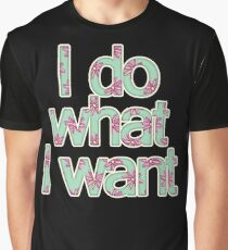 I do what I want Graphic T-Shirt
