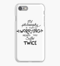 My Philosophy is that Worrying means you Suffer Twice Typography (Black Version) iPhone Case/Skin