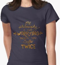 My Philosophy is that Worrying means you Suffer Twice Typography (Gold Version) Women's Fitted T-Shirt
