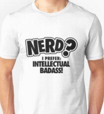 Nerd? I prefer intellectual badass! Unisex T-Shirt