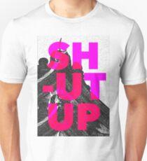 SHUT UP   Part 2. Unisex T-Shirt