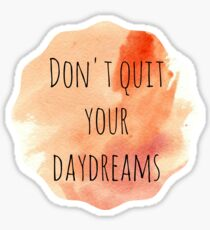 Don't Quit Your Daydreams Sticker
